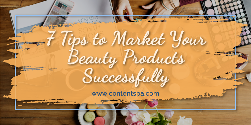 7 Tips to Market Your Beauty Products Successfully - The Content Spa