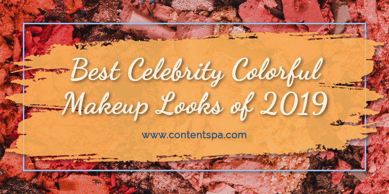 Best Celebrity Colorful Makeup Looks of 2019 - The Content Spa