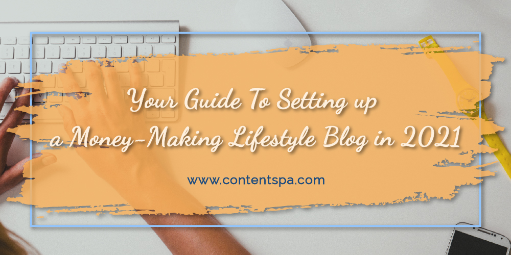 Your Guide To Setting up a Money-Making Lifestyle Blog in 2021 - Content Spa