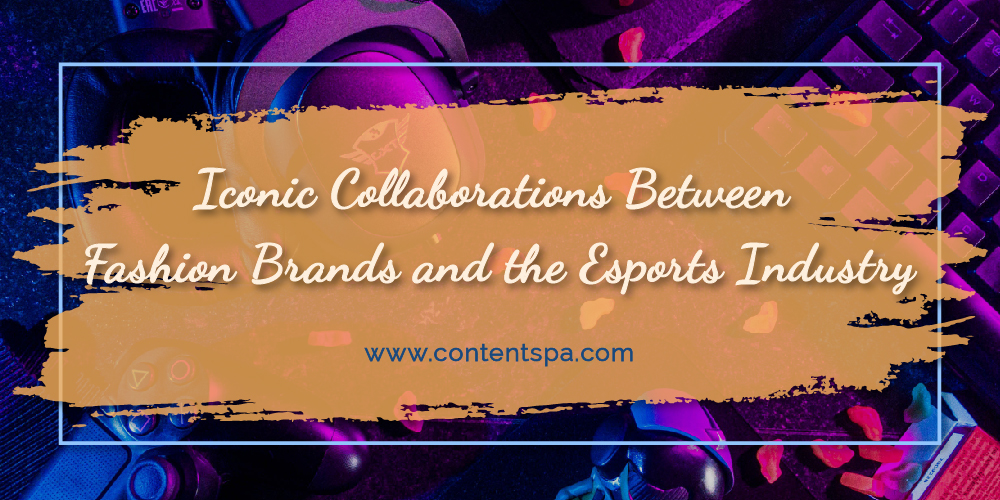 Iconic Collaborations Between Fashion Brands and the Esports Industry - Content Spa