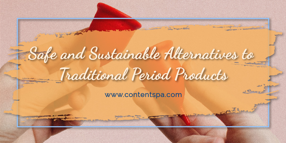 Safe and Sustainable Alternatives to Traditional Period Products - Content Spa