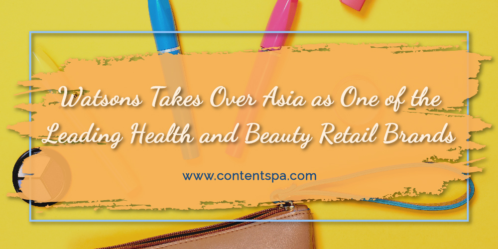 Watsons Takes Over Asia as One of the Leading Health and Beauty Retaill Brands - Content Spa