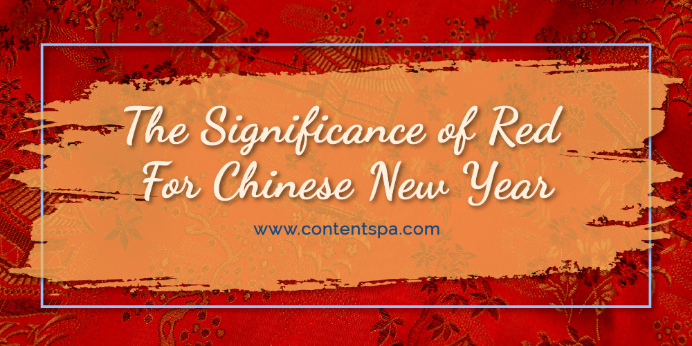 The Significance of Red For Chinese New Year - Content Spa