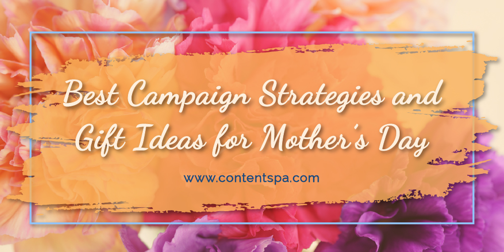 Best Campaign Strategies and Gift Ideas for Mother's Day - Content Spa