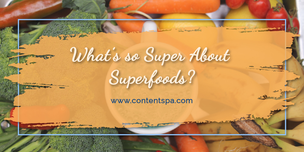 What's so Super About Superfoods - Content Spa