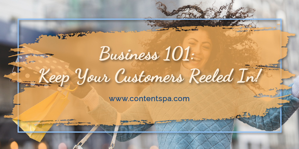 Business 101- Keep Your Customers Reeled In - Content Spa